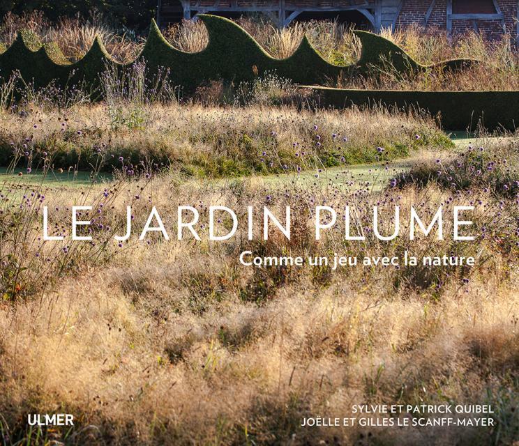 Le Jardin Plume - Comme un jeu avec la nature - Editions ULMER