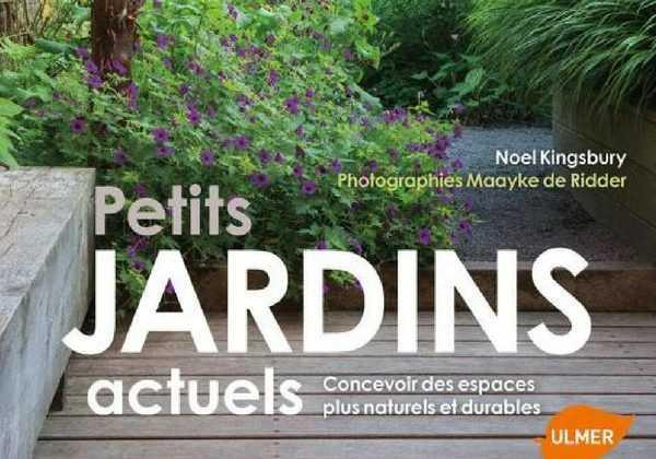 Petits jardins actuels de Noël Kingsbury - Editions Ulmer