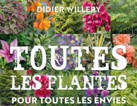 Toutes les plantes, pour toutes les envies et toute les situations - Didier Willery