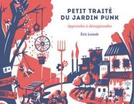 Petit traité du jardin Punk : apprendre à désapprendre - Eric Lenoir - Éditions Terre vivante